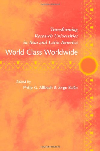 World Class Worldwide: Transforming Research Universities in Asia and Latin America