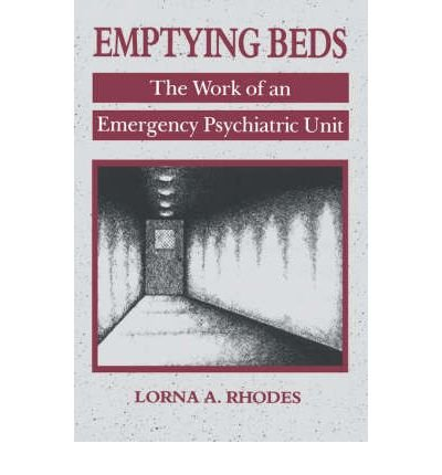[ [ [ Emptying Beds: The Work of an Emergency Psychiatric Unit[ EMPTYING BEDS: THE WORK OF AN EMERGENCY PSYCHIATRIC UNIT ] By Rhodes, Lorna A. ( Author )Nov-18-1995 Paperback