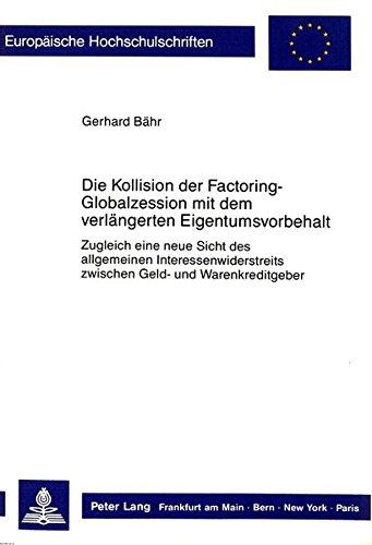 Die Kollision der Factoring-Globalzession mit dem verlängerten Eigentumsvorbehalt: Zugleich eine neue Sicht des allgemeinen Interessenwiderstreits ./Series 2: Law/Série 2: Droit