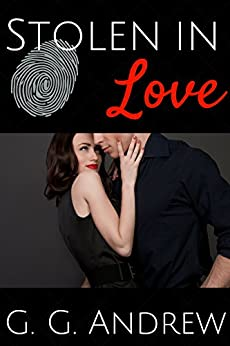 Stolen in Love (Love and Lawbreakers Book 2) (English Edition) von [Andrew, G.G.]