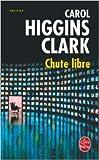 Chute libre de Carol Higgins Clark ,Michel Ganstel (Traduction) ( 29 mars 2006 )
