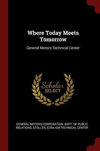 Where Today Meets Tomorrow: General Motors Technical Center (General Motors Center)
