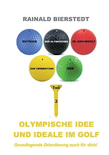 Olympische Idee und Ideale im Golf (Beiträge zur Verbreitung der Olympischen Idee im Juniorgolf 2) (German Edition) por Rainald Bierstedt