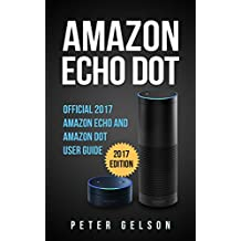 Amazon Echo Dot: Official 2017 Amazon Echo and Amazon Dot User Guide (English Edition)