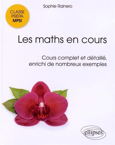 Les Maths en Cours Cours Complet et Détaillé Enrichi de Nombreux Exemples Classe Prépa MPSI