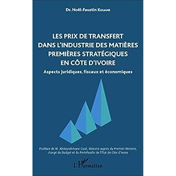 Les prix de transfert dans l'industrie des matières premières stratégiques en Côte d'Ivoire: Aspects juridiques, fiscaux et économiques