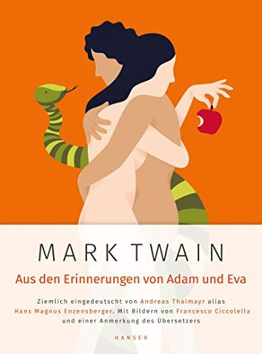 Mark Twain: Aus den Erinnerungen von Adam und Eva: Ziemlich eingedeutscht von Andreas Thalmayr alias Hans Magnus Enzensberger. Mit Bildern von Francesco Ciccolella und einer Anmerkung des Übersetzers