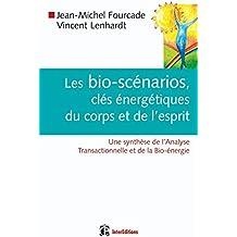 Les bio-scénarios, clés énergétiques du corps et de l'esprit: Une synthèse de l'Analyse Transactionnelle et de la Bio-énergie