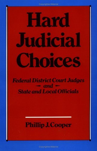 Hard Judicial Choices: Federal District Court Judges and State and Local Officials by Phillip J. Cooper (1988-03-17)