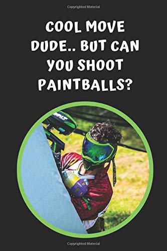 Cool Move Dude.. Can You Shoot Paintballs?: Paintball Themed Novelty Lined Notebook / Journal To Write In Perfect Gift Item (6 x 9 inches) -