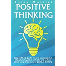 Positive Thinking: Easy self help guide: How to stop negative thoughts, negative self-talk, and reduce stress using the power of positive thinking, happiness, affirmations, and positive psychology by Brian Masters (2016-03-19)