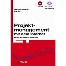 Projektmanagement mit dem Internet: Konzepte und Lösungen für virtuelle Teams Auf CD-ROM: Open-Source-Software-Lösung für ein Virtuelles Projektbüro