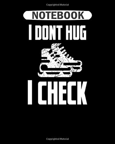 Notebook: i dont hug i check ice hockey ice racket puck  College Ruled - 50 sheets, 100 pages - 8 x 10 inches -