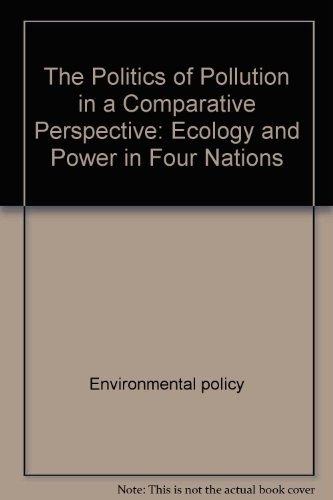 The Politics of Pollution in a Comparative Perspective: Ecology and Power in Four Nations