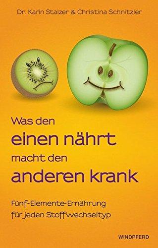 Was den einen nährt, macht den anderen krank - Fünf-Elemente-Ernährung für jeden Stoffwechsel-Typ (Komplett überarbeitete Neuausgabe der 3. Aufl. 2009 )