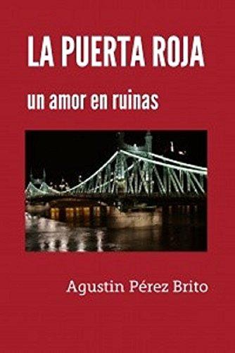 LA PUERTA ROJA: Un amor en ruinas por Agustín Pérez Brito