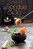 Fondue Rezepte für Genießer! Fondue & Co. aus diesem Kochbuch machen jede Party zum Hit: 80 aufgegabelte...