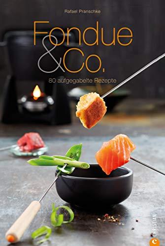 Fondue Rezepte für Genießer! Fondue & Co. aus diesem Kochbuch machen jede Party zum Hit: 80 aufgegabelte Rezepte für Käsefondue, Fleischfondue, Schokoladenfondue ... lassen keine Wünsche offen. (Cook & Style)