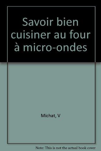 Savoir bien cuisiner au four à micro-ondes par V Michat