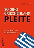 So ging Griechenland Pleite: Die Geschichte einer Staatsschuldenkrise (Bloomberg Press Deutschland) - Matthew Lynn