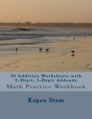 30 Addition Worksheets with 2-Digit, 1-Digit Addends: Math Practice Workbook: Volume 21 (30 Days Math Addition Series)