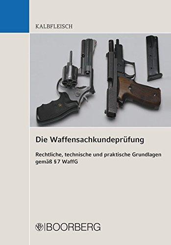 Die Waffensachkundeprüfung: Rechtliche, technische und praktische Grundlagen gemäß § 7 WaffG