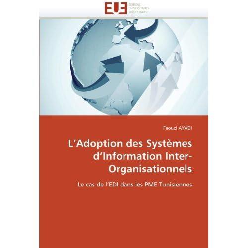 L'Adoption des Syst??mes d'Information Inter-Organisationnels: Le cas de l'EDI dans les PME Tunisiennes by Faouzi AYADI (2010-12-03)