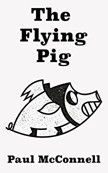 The Flying Pig by [McConnell, Paul]
