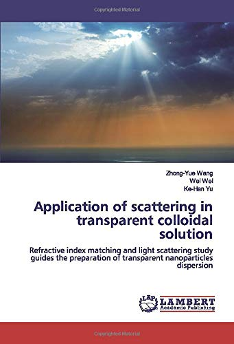 Application of scattering in transparent colloidal solution: Refractive index matching and light scattering study guides the preparation of transparent nanoparticles dispersion