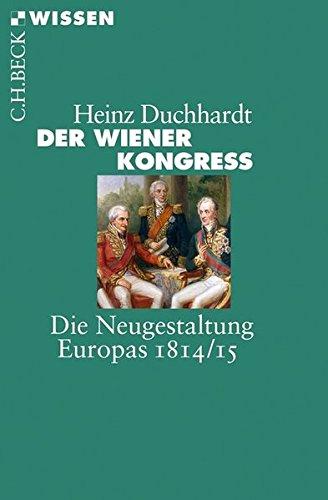 Der Wiener Kongress: Die Neugestaltung Europas 1814/15