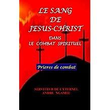 Le Sang de Jésus Christ: dans le combat spirituel (French Edition)