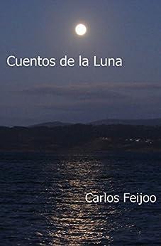 Cuentos de la Luna: Relatos de ayer y de mañana de [Moya García, Carlos]