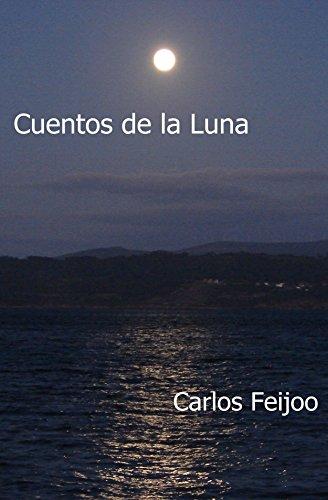 Cuentos de la Luna: Relatos de ayer y de mañana por Carlos Moya García
