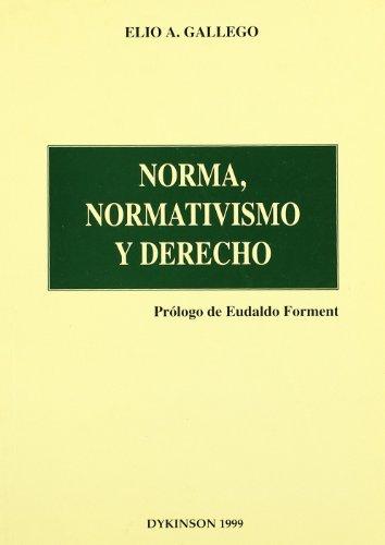 Norma, normativismo y derecho : del moderno normativismo jurídico a la metafísica de la ley