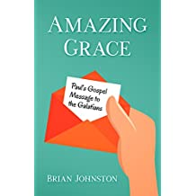 Amazing Grace! Paul's Gospel Message to the Galatians