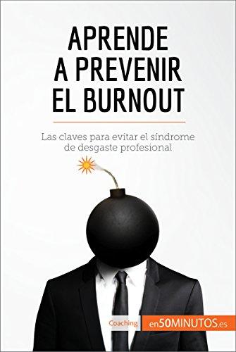 Aprende a prevenir el burnout: Las claves para evitar el síndrome de desgaste profesional (Coaching) por 50Minutos.es