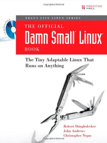 Official Damn Small Linux Book, The: The Tiny Adaptable Linux That Runs on Anything (Negus Live Linux)