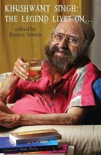 Khushwant Singh: The Legend Lives On... by Rahul Singh (2014-08-06)