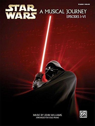 Star Wars -- A Musical Journey: Music from Episodes I - VI (Piano Solos)