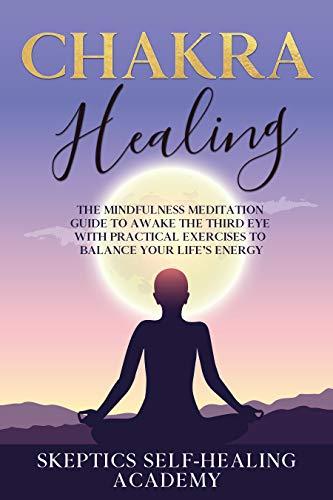 Chakra Healing: The Mindfulness Meditation Guide to Awake ...