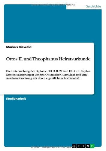 anus Heiratsurkunde: Die Untersuchung der Diplome DD O. II. 21 und DD O. II. 76, ihre Kontextualisierung in die Zeit Ottonischer ... mit deren eigentlichem Rechtsinhalt (Heiratsurkunde)