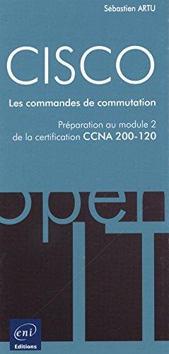 CISCO - Préparation au module 2 de l'examen CCNA version 5 - Les commandes de commutation par Sébastien ARTU