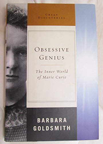 Obsessive Genius: The Inner World of Marie Curie (Great Discoveries) Reprint edition by Goldsmith, Barbara (2008) Library Binding