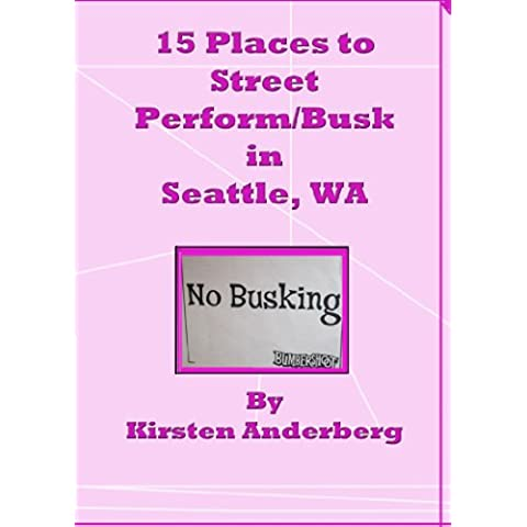 15 Places to Street Perform/Busk in Seattle, WA (English Edition)