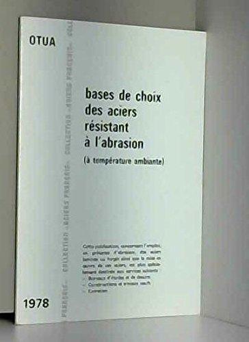 Bases de choix des aciers rsistant  l'abrasion :  temprature ambiante (Collection Aciers franais)