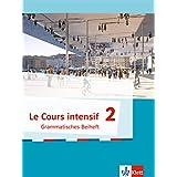 Le Cours intensif 2. Grammatisches Beiheft. Ab 2017: Französisch als 3. Fremdsprache