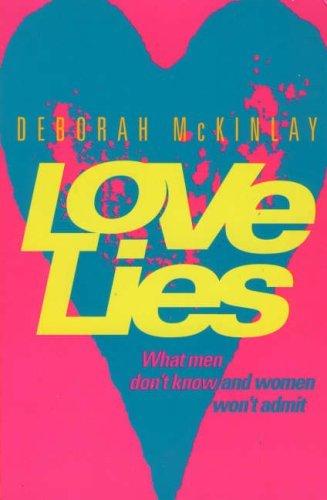 Love Lies: What Men Don't Know and Women Won't Admit by Deborah McKinlay (1995-11-13)