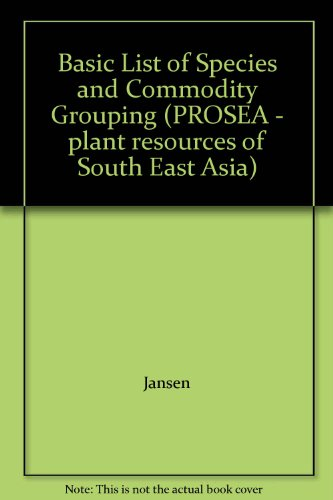 Basic List of Species and Commodity Grouping (Prosea): Final Version (PROSEA - plant resources of South East Asia)