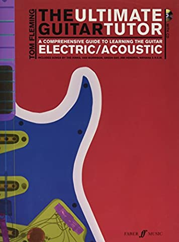 The Ultimate Guitar Tutor: A Comprehensive Guide to Learning the Acoustic or Electric Guitar (Book &