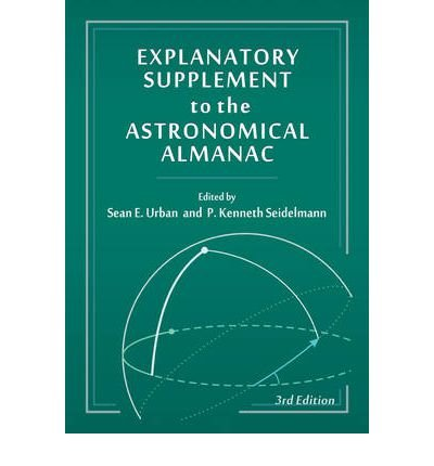 [(The Explanatory Supplement to the Astronomical Almanac)] [ Edited by Sean Urban, Edited by P. Kenneth Seidelmann ] [November, 2012]